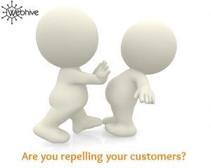 Are you repelling your customers?